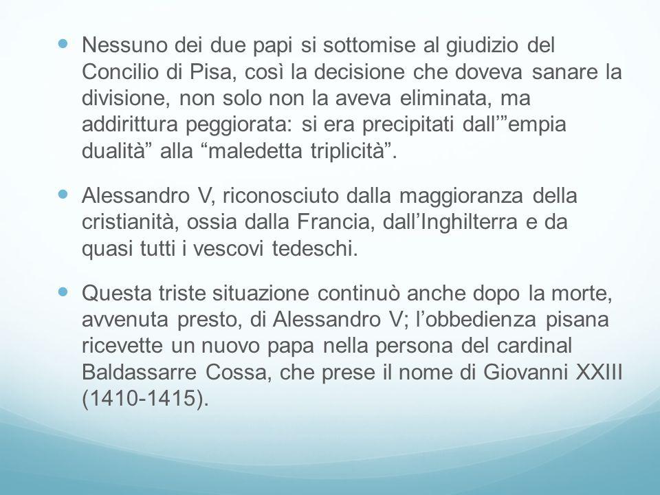 Nessuno dei due papi si sottomise al giudizio del Concilio di Pisa, così la decisione che doveva sanare la divisione, non solo non la aveva eliminata,