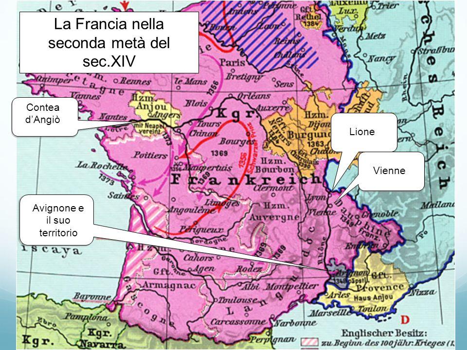 La Francia nella seconda metà del sec.XIV Contea dAngiò Avignone e il suo territorio Lione Vienne