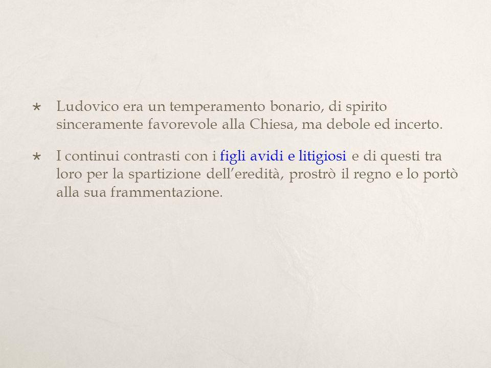 Ordinatio Imperii dell817: proprio come Carlo Magno nell806, anche Ludovico il Pio, per mantenere unito limpero, divideva limpero tra i tre figli (Lotario I, 22 anni, Pipino, Ludovico II il Germanico), nella dieta di Aquisgrana.