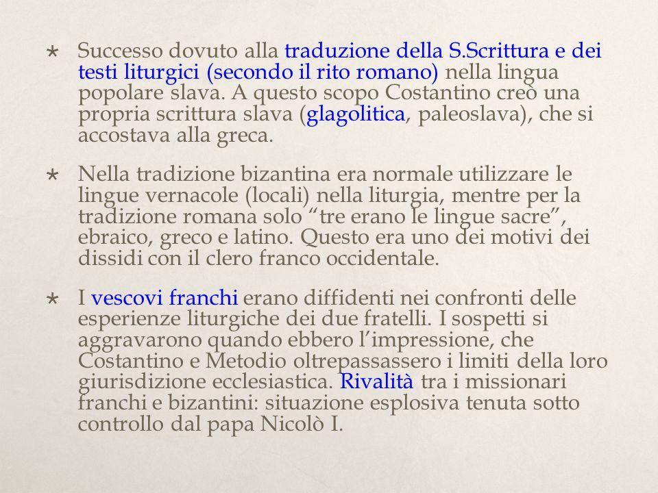 Dopo 3-4 anni di lavoro, i due fratelli missionari, invitati dal papa Nicolò I (858-867), si recarono a Roma per relazionare sulla missione (stavano comunque operando in una zona che era sotto la sovranità e la giurisdizione della chiesa di Roma) e per portare le reliquie di S.Clemente Romano, trovate a quanto pare in Crimea.