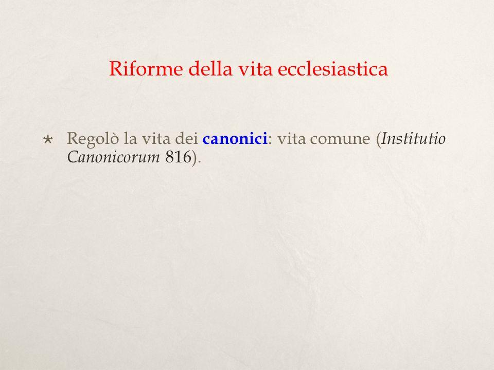 Regolò la vita dei monaci : obbligo per tutti i monasteri di seguire la regola di S.Benedetto; Benedetto di Aniane eletto come ispettore dellintero regno ( Capitulare monasticum 817).