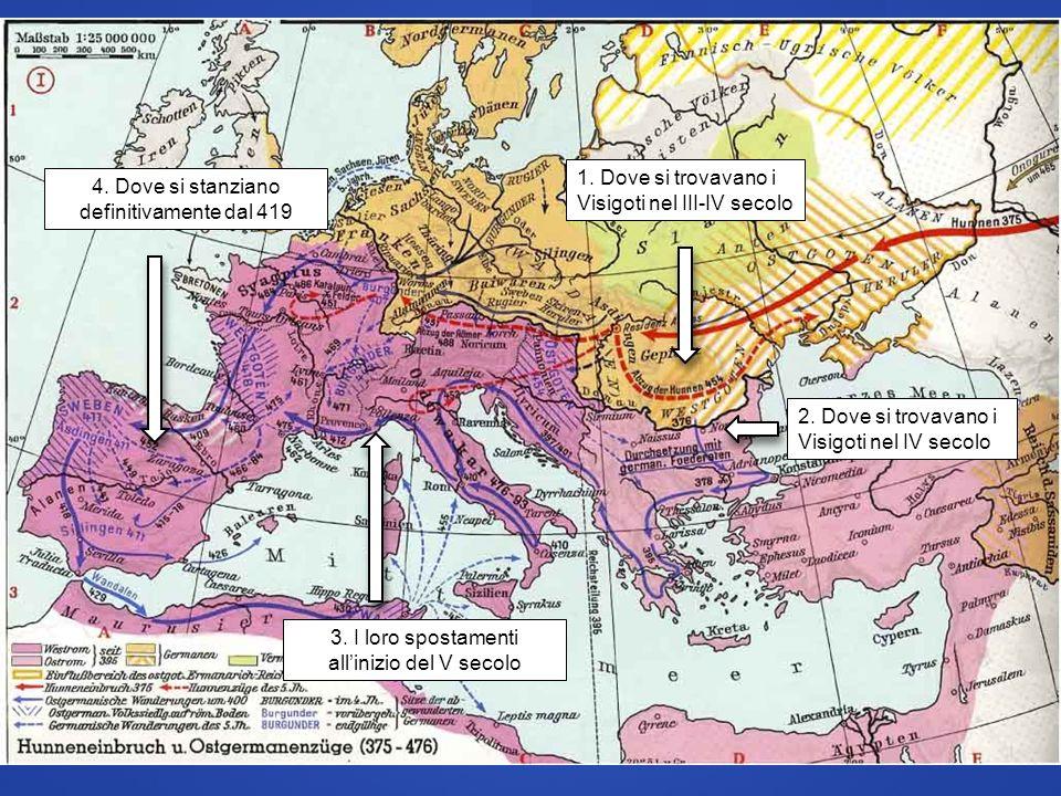 2. Dove si trovavano i Visigoti nel IV secolo 1. Dove si trovavano i Visigoti nel III-IV secolo 4. Dove si stanziano definitivamente dal 419 3. I loro