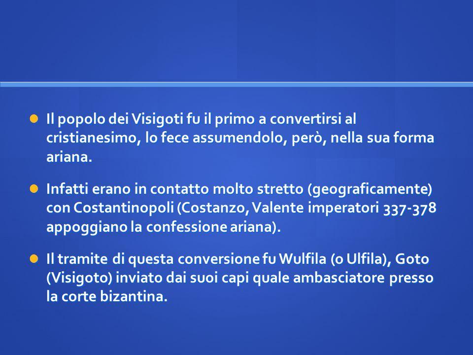 Il popolo dei Visigoti fu il primo a convertirsi al cristianesimo, lo fece assumendolo, però, nella sua forma ariana. Il popolo dei Visigoti fu il pri