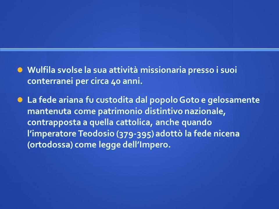 Wulfila svolse la sua attività missionaria presso i suoi conterranei per circa 40 anni. Wulfila svolse la sua attività missionaria presso i suoi conte