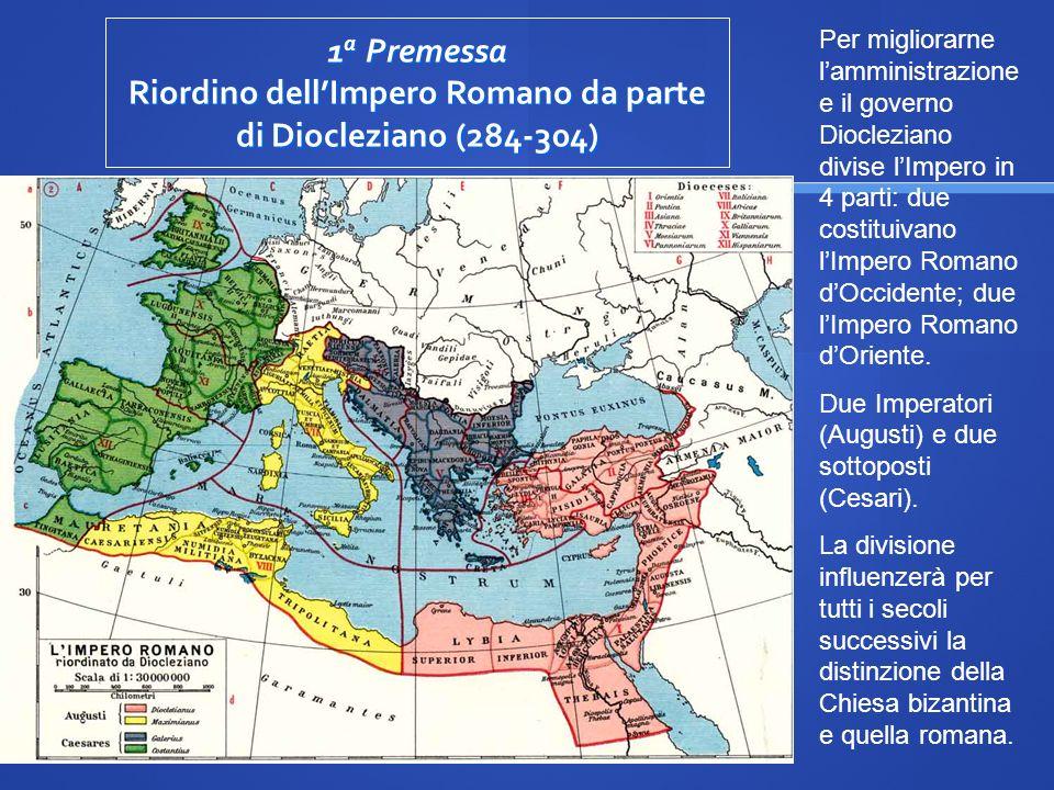 1 a Premessa Riordino dellImpero Romano da parte di Diocleziano (284-304) Per migliorarne lamministrazione e il governo Diocleziano divise lImpero in
