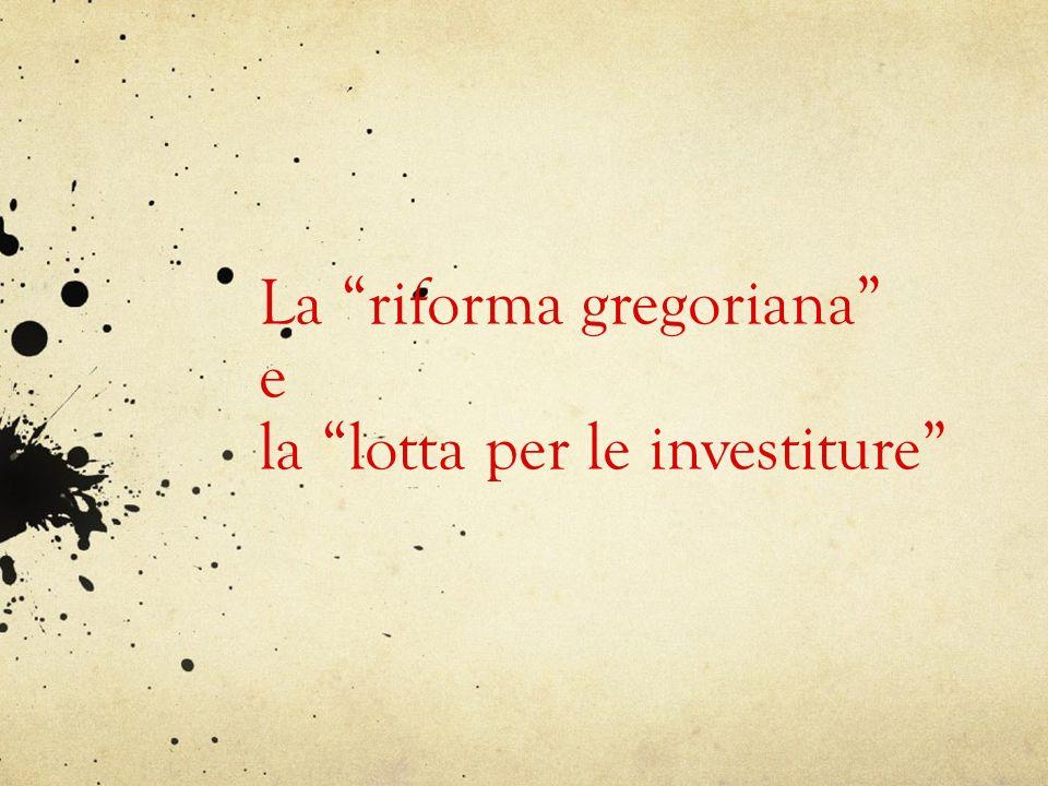 La cosiddettariforma gregoriana prende il nome da papa Gregorio VII (1073-1085).
