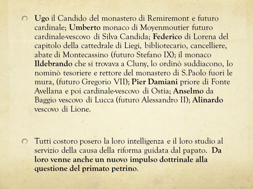 Ugo il Candido del monastero di Remiremont e futuro cardinale; Umberto monaco di Moyenmoutier futuro cardinale-vescovo di Silva Candida; Federico di L