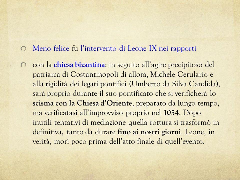 Meno felice fu lintervento di Leone IX nei rapporti con la chiesa bizantina : in seguito allagire precipitoso del patriarca di Costantinopoli di allor