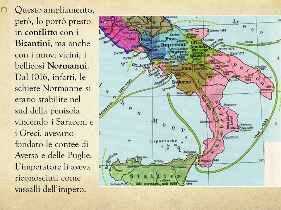 Questo ampliamento, però, lo portò presto in conflitto con i Bizantini, ma anche con i nuovi vicini, i bellicosi Normanni. Dal 1016, infatti, le schie