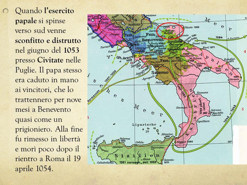 Quando lesercito papale si spinse verso sud venne sconfitto e distrutto nel giugno del 1053 presso Civitate nelle Puglie. Il papa stesso era caduto in
