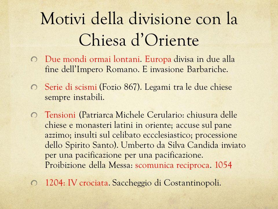 Motivi della divisione con la Chiesa dOriente Due mondi ormai lontani. Europa divisa in due alla fine dellImpero Romano. E invasione Barbariche. Serie
