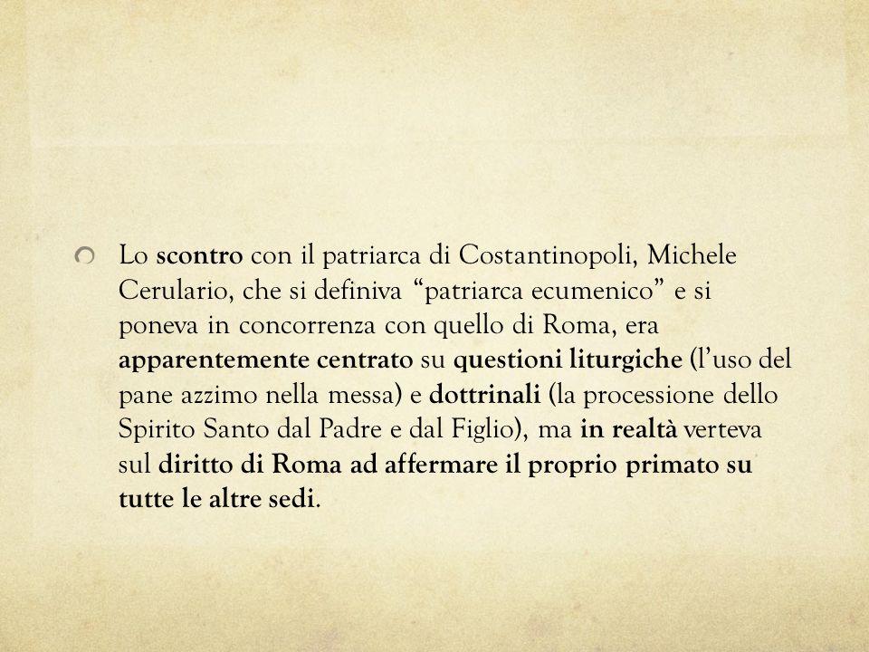Lo scontro con il patriarca di Costantinopoli, Michele Cerulario, che si definiva patriarca ecumenico e si poneva in concorrenza con quello di Roma, e