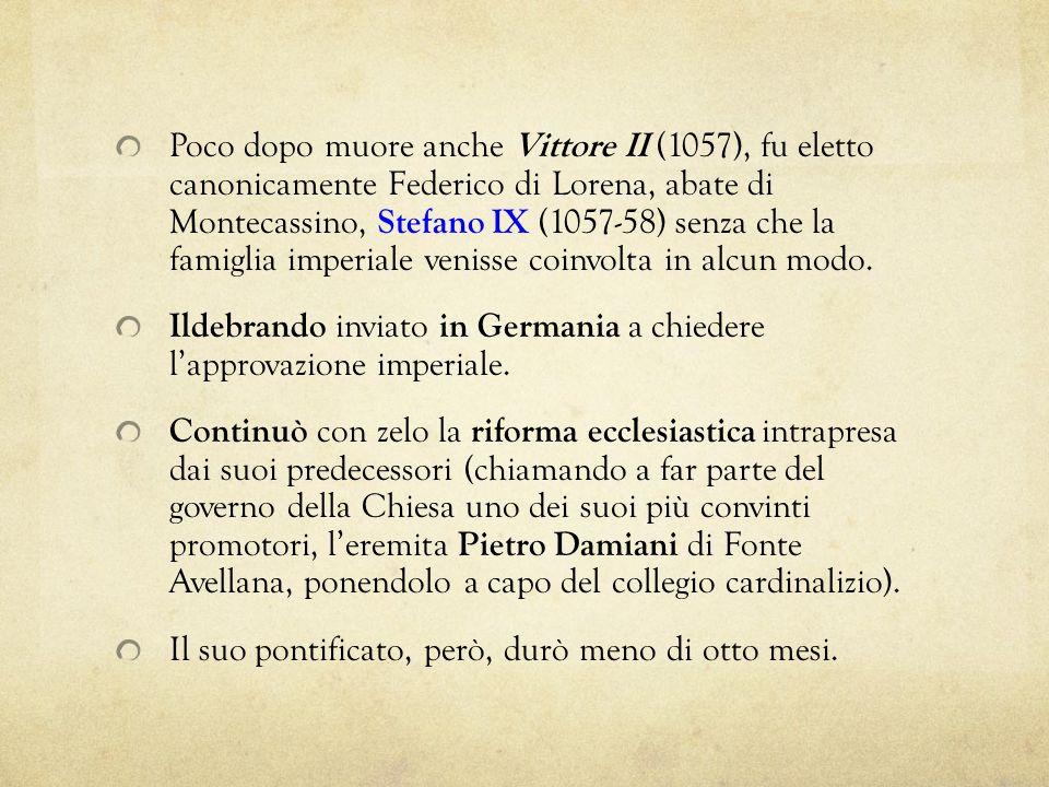Poco dopo muore anche Vittore II (1057), fu eletto canonicamente Federico di Lorena, abate di Montecassino, Stefano IX (1057-58) senza che la famiglia