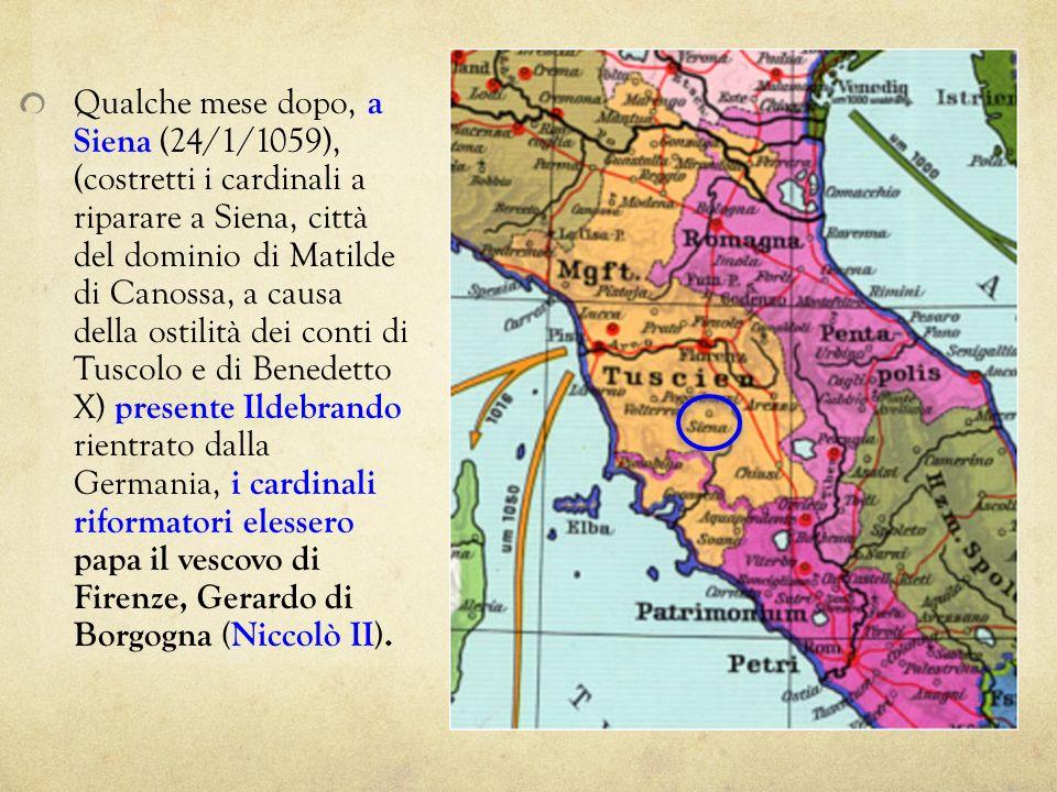 Qualche mese dopo, a Siena (24/1/1059), (costretti i cardinali a riparare a Siena, città del dominio di Matilde di Canossa, a causa della ostilità dei