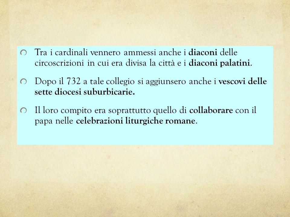 Tra i cardinali vennero ammessi anche i diaconi delle circoscrizioni in cui era divisa la città e i diaconi palatini. Dopo il 732 a tale collegio si a