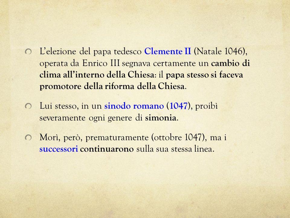 Lelezione del papa tedesco Clemente II (Natale 1046), operata da Enrico III segnava certamente un cambio di clima allinterno della Chiesa : il papa st