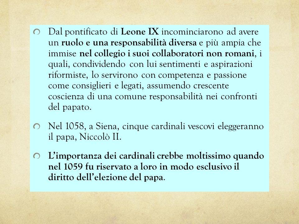 Dal pontificato di Leone IX incominciarono ad avere un ruolo e una responsabilità diversa e più ampia che immise nel collegio i suoi collaboratori non