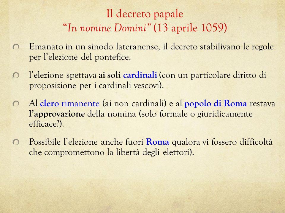 Il decreto papale In nomine Domini (13 aprile 1059) Emanato in un sinodo lateranense, il decreto stabilivano le regole per lelezione del pontefice. le