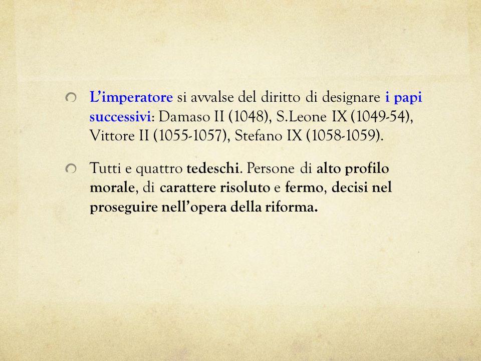 Limperatore si avvalse del diritto di designare i papi successivi : Damaso II (1048), S.Leone IX (1049-54), Vittore II (1055-1057), Stefano IX (1058-1