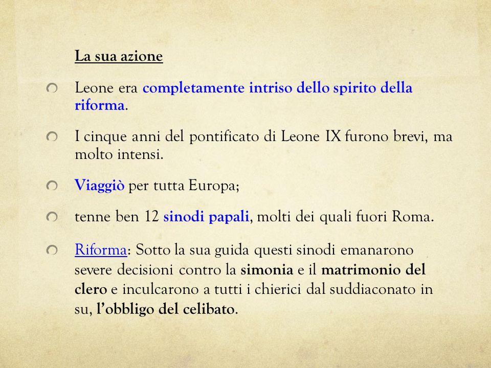 La sua azione Leone era completamente intriso dello spirito della riforma. I cinque anni del pontificato di Leone IX furono brevi, ma molto intensi. V