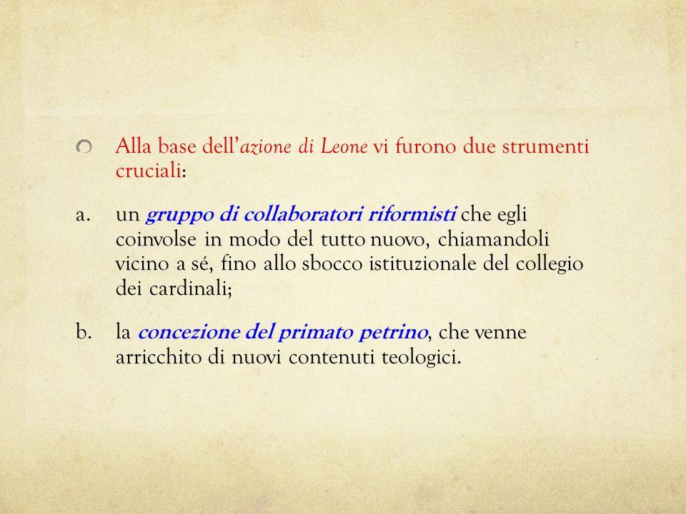 Alla base dell azione di Leone vi furono due strumenti cruciali: a.un gruppo di collaboratori riformisti che egli coinvolse in modo del tutto nuovo, c