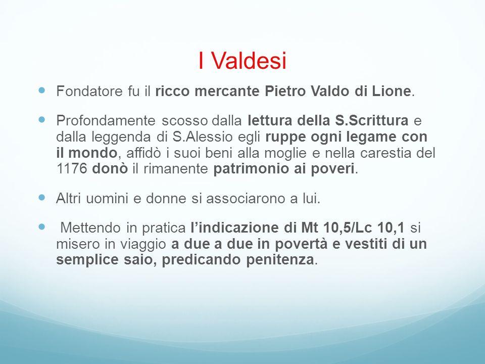 Fondatore fu il ricco mercante Pietro Valdo di Lione. Profondamente scosso dalla lettura della S.Scrittura e dalla leggenda di S.Alessio egli ruppe og