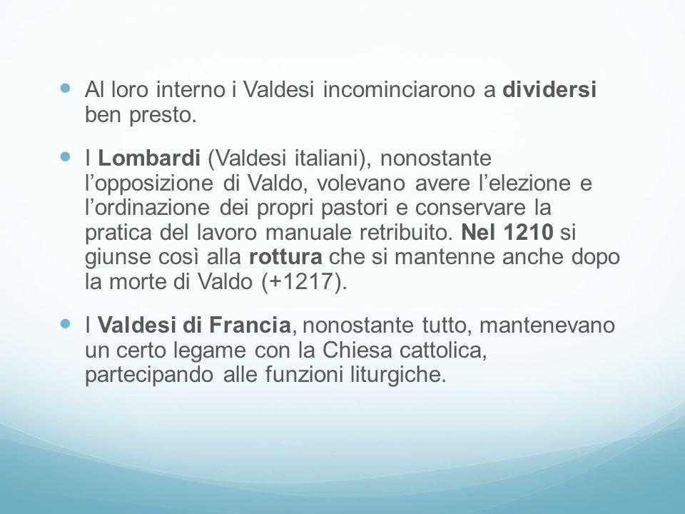 Al loro interno i Valdesi incominciarono a dividersi ben presto. I Lombardi (Valdesi italiani), nonostante lopposizione di Valdo, volevano avere lelez