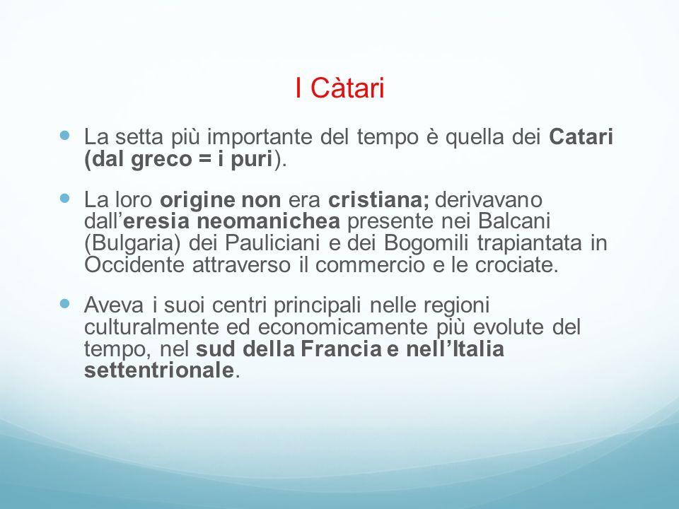 I Càtari La setta più importante del tempo è quella dei Catari (dal greco = i puri). La loro origine non era cristiana; derivavano dalleresia neomanic