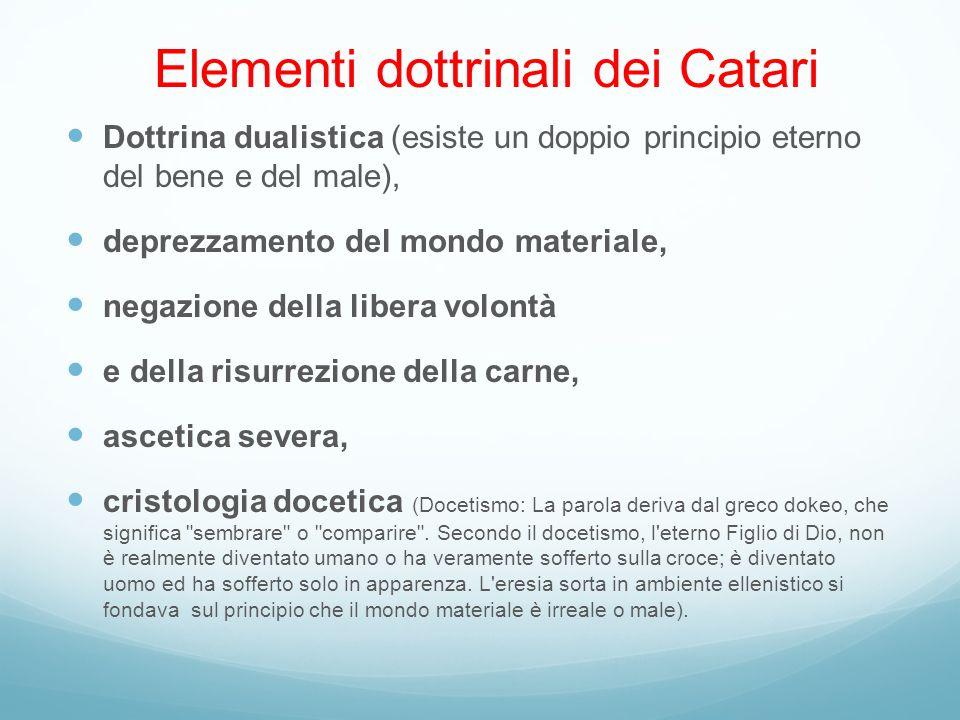Elementi dottrinali dei Catari Dottrina dualistica (esiste un doppio principio eterno del bene e del male), deprezzamento del mondo materiale, negazio