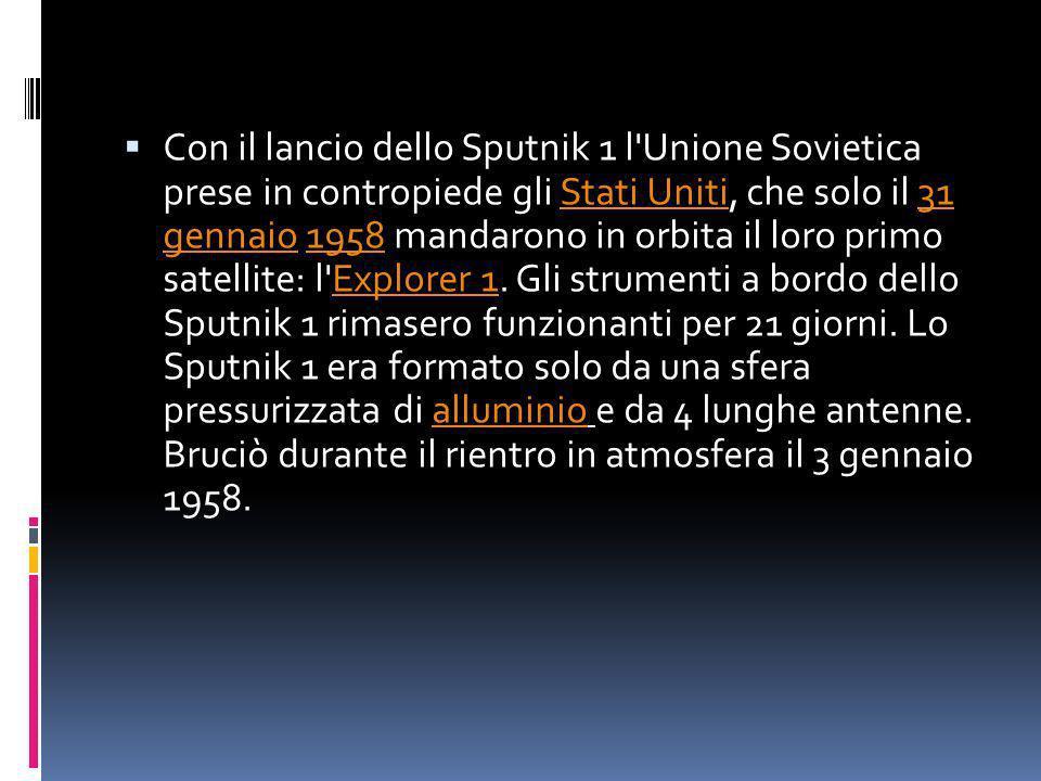 Con il lancio dello Sputnik 1 l'Unione Sovietica prese in contropiede gli Stati Uniti, che solo il 31 gennaio 1958 mandarono in orbita il loro primo s