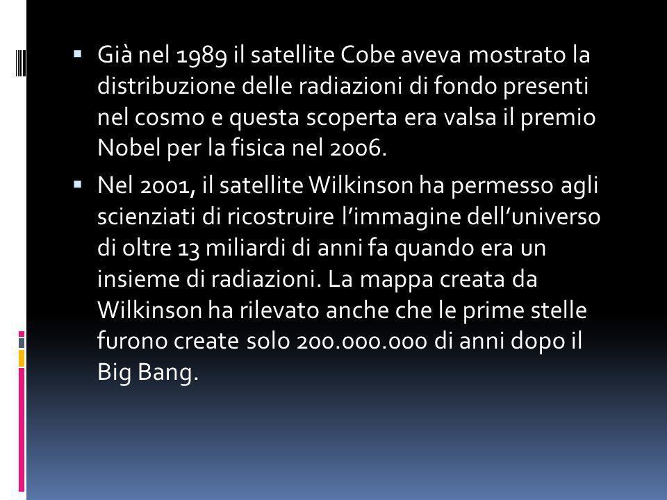 Già nel 1989 il satellite Cobe aveva mostrato la distribuzione delle radiazioni di fondo presenti nel cosmo e questa scoperta era valsa il premio Nobe