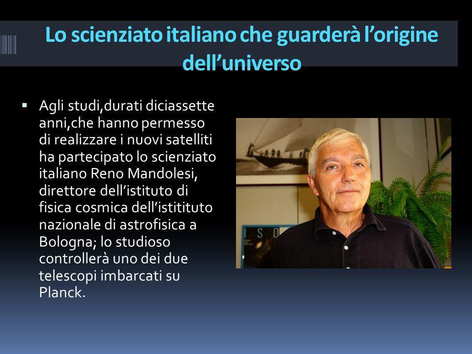 Lo scienziato italiano che guarderà lorigine delluniverso Agli studi,durati diciassette anni,che hanno permesso di realizzare i nuovi satelliti ha par