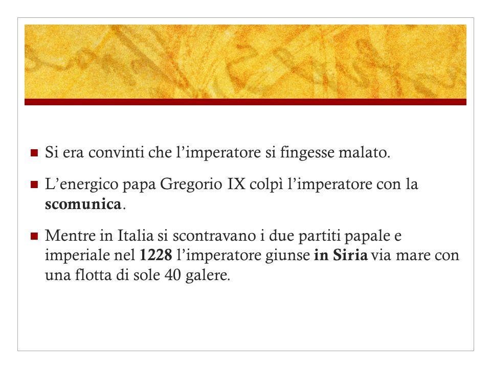 Si era convinti che limperatore si fingesse malato. Lenergico papa Gregorio IX colpì limperatore con la scomunica. Mentre in Italia si scontravano i d