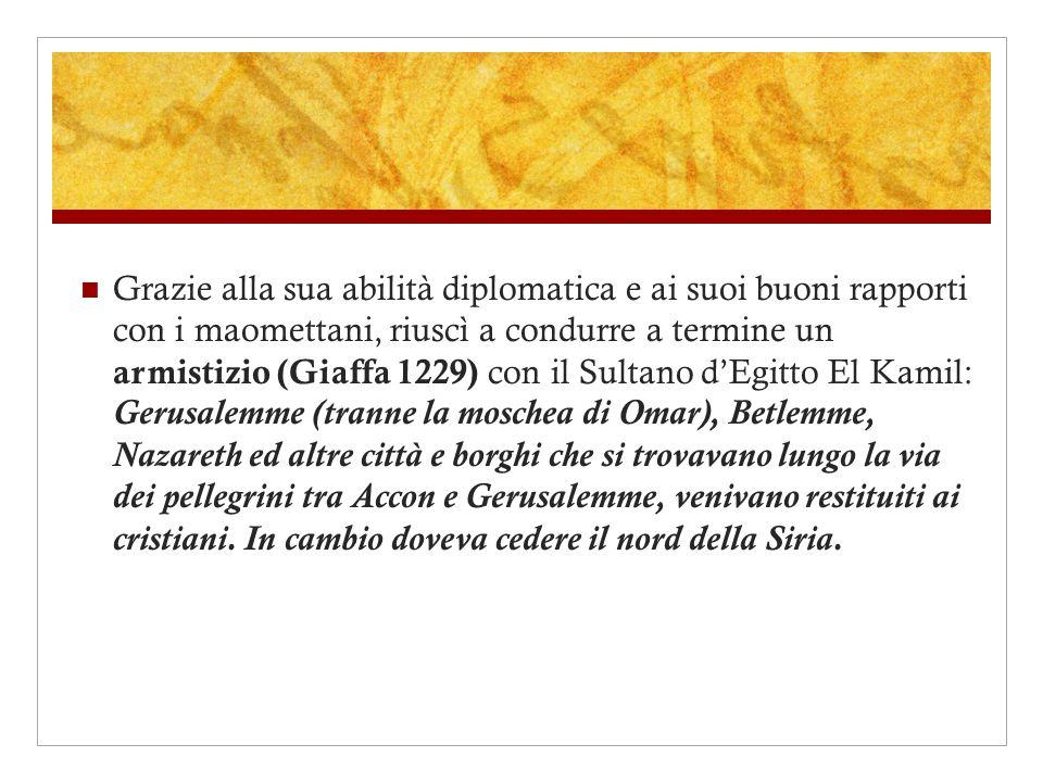 Grazie alla sua abilità diplomatica e ai suoi buoni rapporti con i maomettani, riuscì a condurre a termine un armistizio (Giaffa 1229) con il Sultano