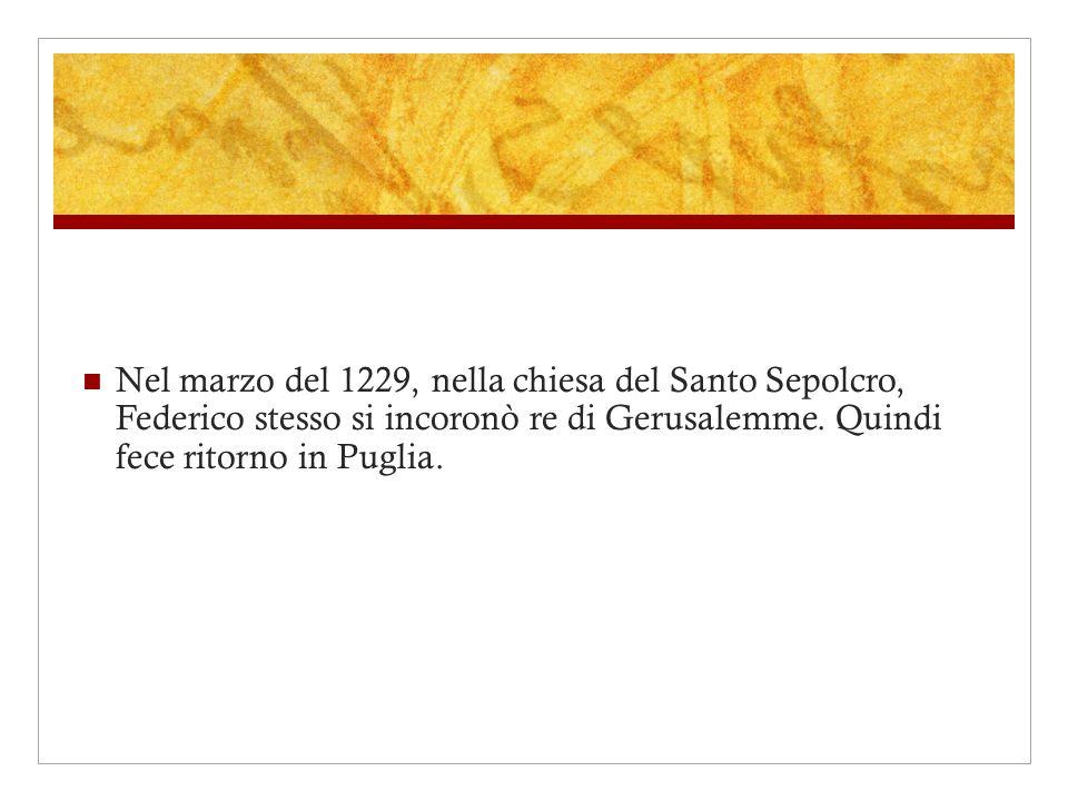 Nel marzo del 1229, nella chiesa del Santo Sepolcro, Federico stesso si incoronò re di Gerusalemme. Quindi fece ritorno in Puglia.