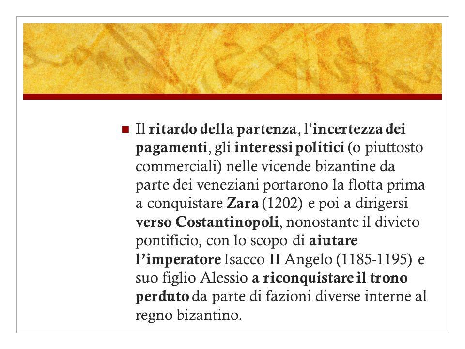 Il ritardo della partenza, l incertezza dei pagamenti, gli interessi politici (o piuttosto commerciali) nelle vicende bizantine da parte dei veneziani