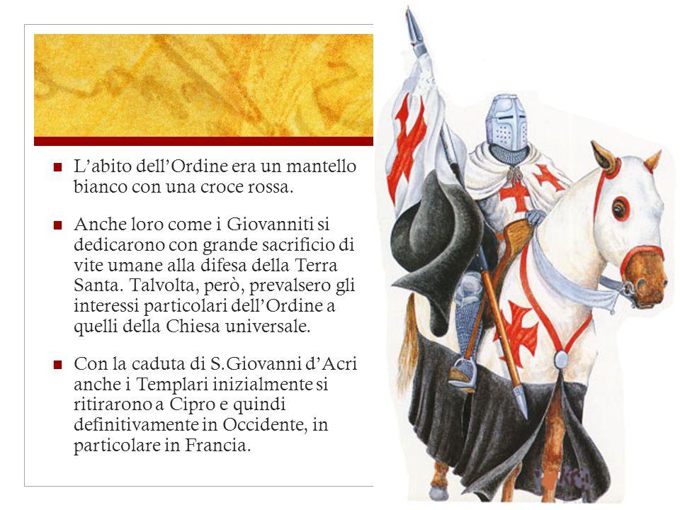 Labito dellOrdine era un mantello bianco con una croce rossa. Anche loro come i Giovanniti si dedicarono con grande sacrificio di vite umane alla dife