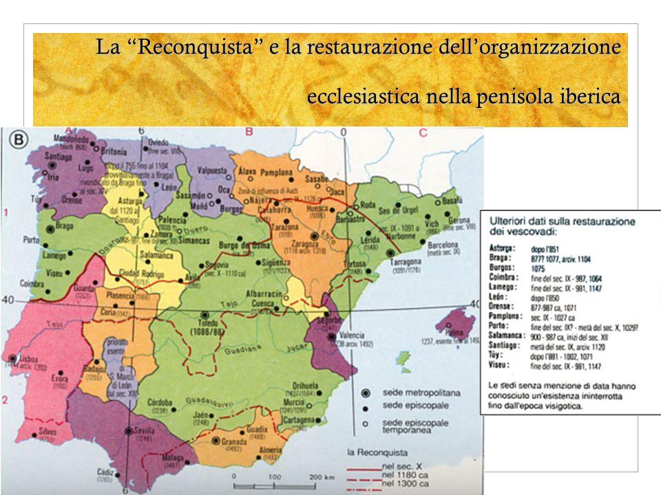 La Reconquista e la restaurazione dellorganizzazione ecclesiastica nella penisola iberica