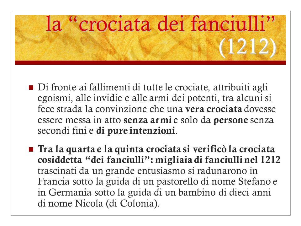 la crociata dei fanciulli (1212) Di fronte ai fallimenti di tutte le crociate, attribuiti agli egoismi, alle invidie e alle armi dei potenti, tra alcu