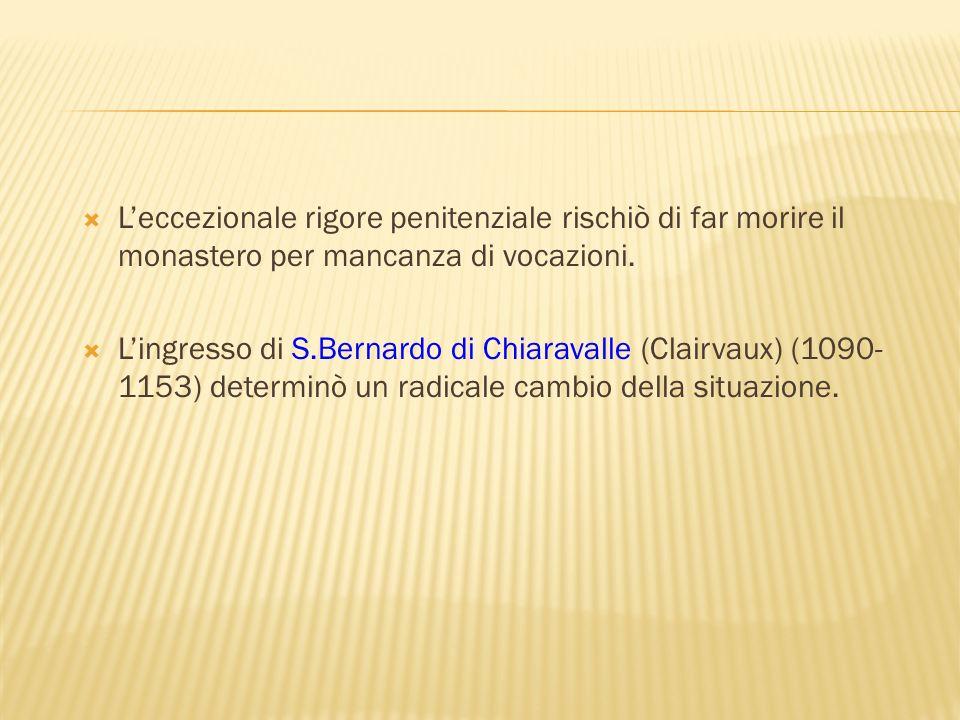 Leccezionale rigore penitenziale rischiò di far morire il monastero per mancanza di vocazioni. Lingresso di S.Bernardo di Chiaravalle (Clairvaux) (109
