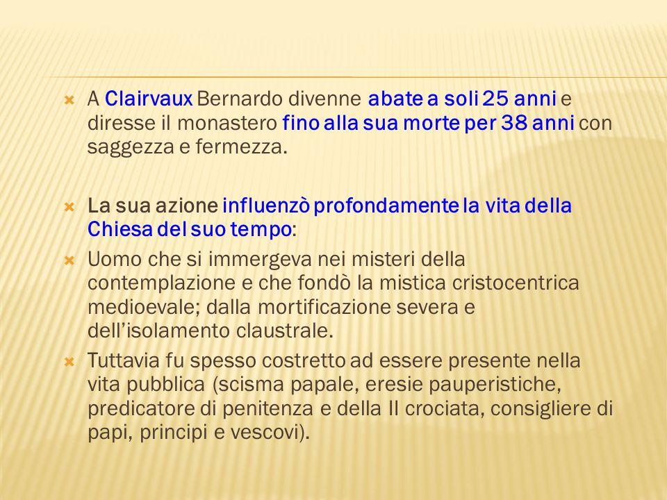 A Clairvaux Bernardo divenne abate a soli 25 anni e diresse il monastero fino alla sua morte per 38 anni con saggezza e fermezza. La sua azione influe