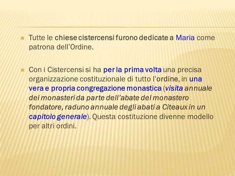 Tutte le chiese cistercensi furono dedicate a Maria come patrona dellOrdine. Con i Cistercensi si ha per la prima volta una precisa organizzazione cos