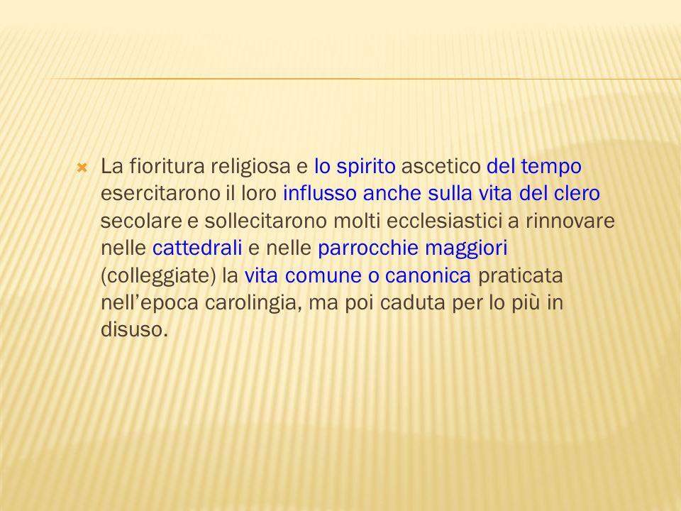 La fioritura religiosa e lo spirito ascetico del tempo esercitarono il loro influsso anche sulla vita del clero secolare e sollecitarono molti ecclesi