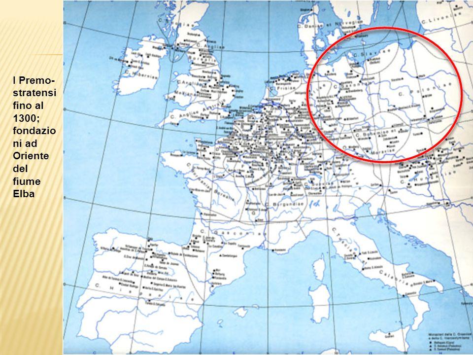 I Premo- stratensi fino al 1300; fondazio ni ad Oriente del fiume Elba