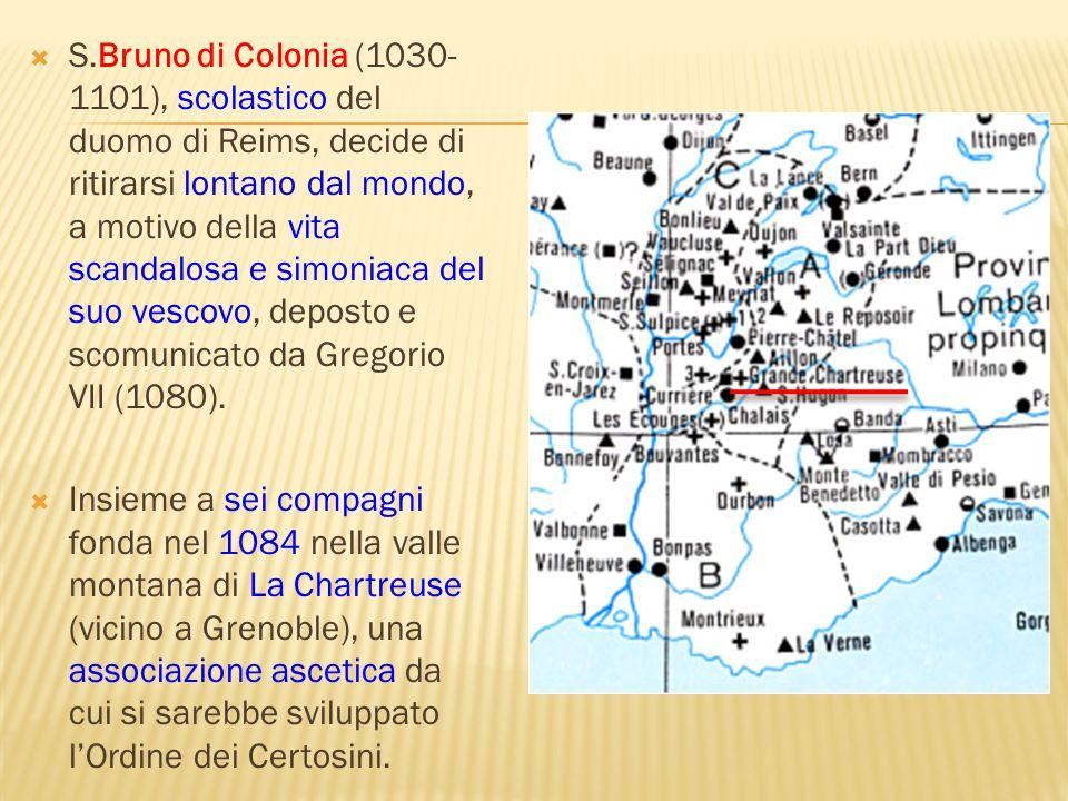 S.Bruno di Colonia (1030- 1101), scolastico del duomo di Reims, decide di ritirarsi lontano dal mondo, a motivo della vita scandalosa e simoniaca del