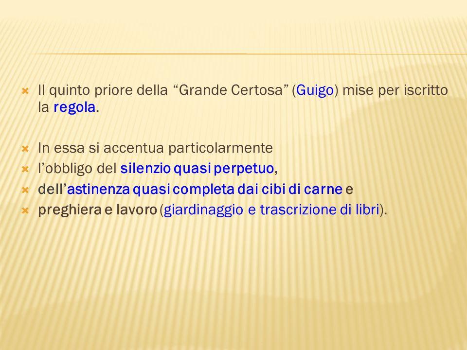 Il quinto priore della Grande Certosa (Guigo) mise per iscritto la regola. In essa si accentua particolarmente lobbligo del silenzio quasi perpetuo, d