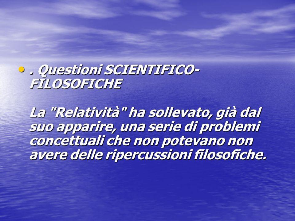 . Questioni SCIENTIFICO- FILOSOFICHE La