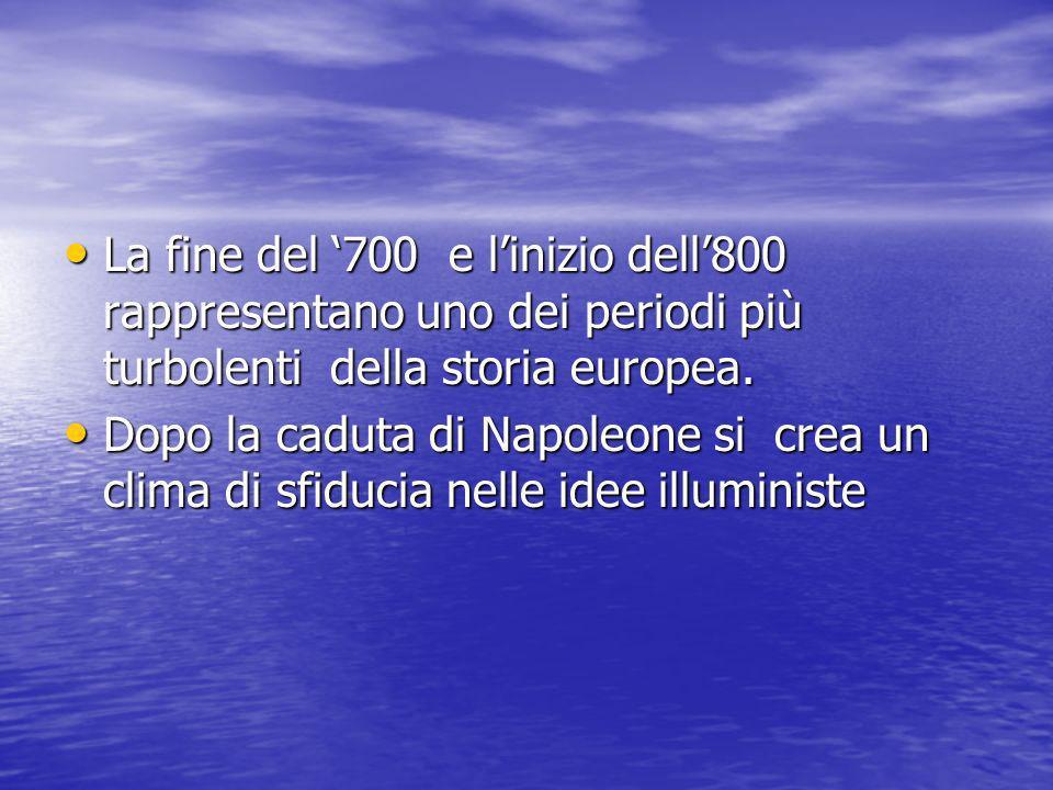 La fine del 700 e linizio dell800 rappresentano uno dei periodi più turbolenti della storia europea. La fine del 700 e linizio dell800 rappresentano u