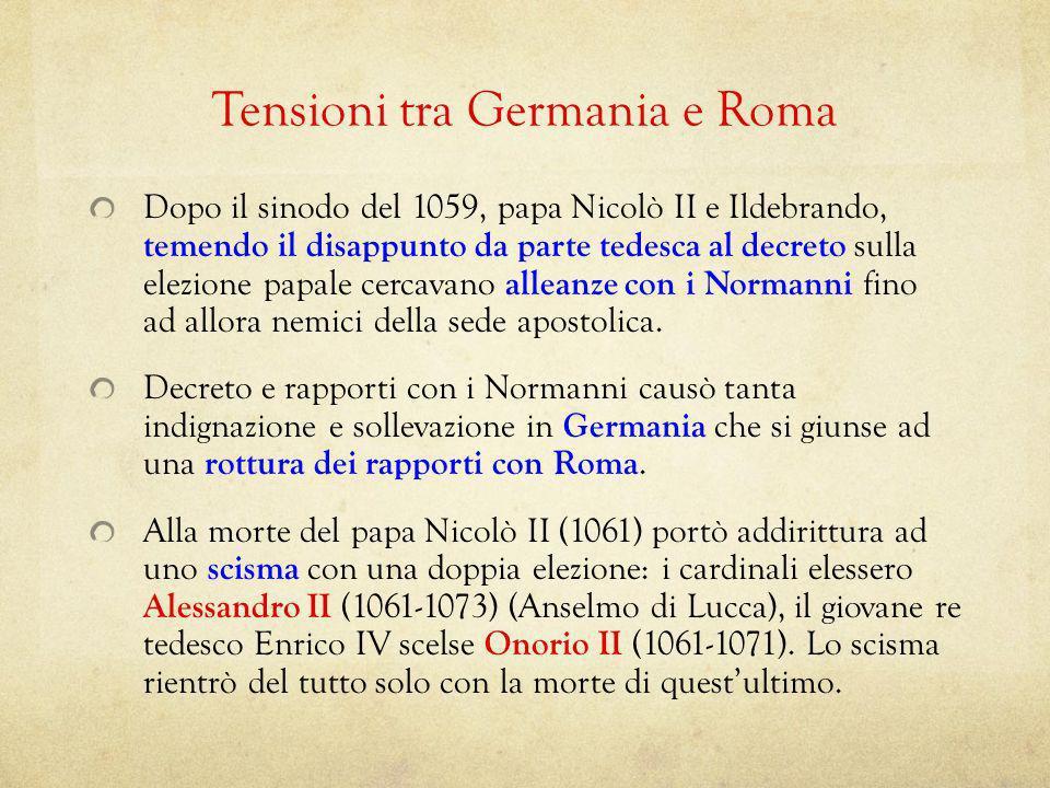 Tensioni tra Germania e Roma Dopo il sinodo del 1059, papa Nicolò II e Ildebrando, temendo il disappunto da parte tedesca al decreto sulla elezione pa
