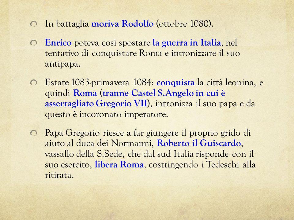 In battaglia moriva Rodolfo (ottobre 1080). Enrico poteva così spostare la guerra in Italia, nel tentativo di conquistare Roma e intronizzare il suo a